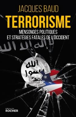 Terrorisme. Mensonges politiques et stratégies fatales de l'Occident, colonel (CR) Jacques Baud
