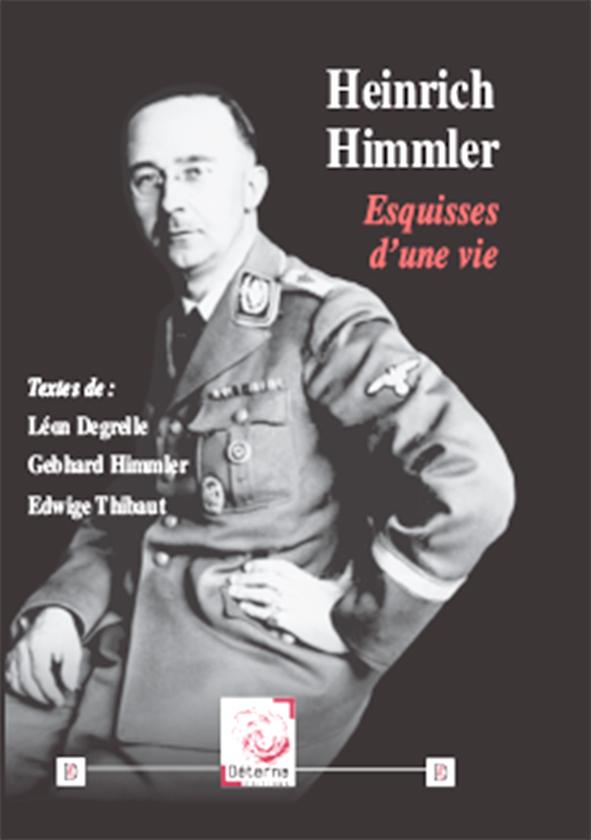 """Vient de paraître aux Editions Déterna : """"Heinrich Himmler Esquisses d'une vie"""" (Textes de : Léon Degrelle, Gebhard Himmler, Edwige Thibaut)"""
