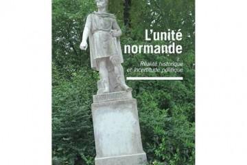 L'Unité normande, réalité historique et incertitude politique (Éditions L'Harmattan).