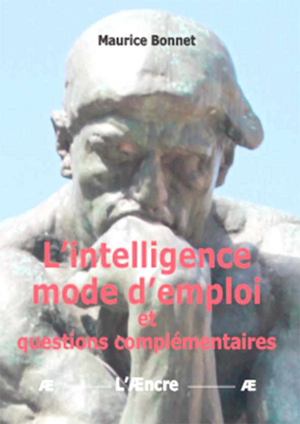 L'intelligence mode d'emploi et questions complémentaires, Maurice Bonnet, Éditions de L'Æncre.