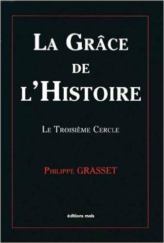 Philippe Grasset - La grâce de l'histoire