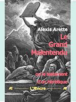 Le Grand Malentendu ou le testament d'un Hérétique d'Alexis Arette, éditions L'Æncre.