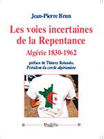 Les voies incertaines de la Repentance. Algérie 1830-1962 (éditions Dualpha).