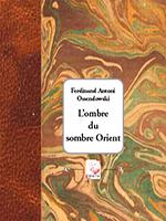 L'ombre du sombre Orient de  Ferdinand Antoni Ossendowski (Éditions Déterna)
