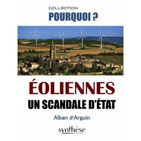 """Éoliennes Un scandale d'État, Collection """"Pourquoi ?"""", Synthèse éditions."""