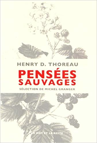 Pensées sauvages d'Henry David Thoreau, éditions Le mot et le reste.