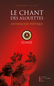 Le Chant des alouettes, par Thibaud Cassel, préface de Christopher Gérard, édition Institut Iliade / Pierre-Guillaume de Roux, 2017, 175 p.