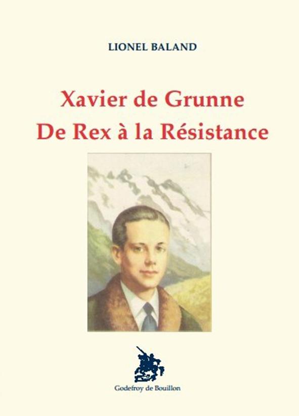 """""""Xavier de Grunne. De Rex à la Résistance"""", Lionel Baland,  Godefroy de Bouillon."""
