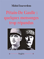 Pétain-de Gaulle : quelques mensonges trop répandus de Michel Issaverdens, éditions Dualpha.