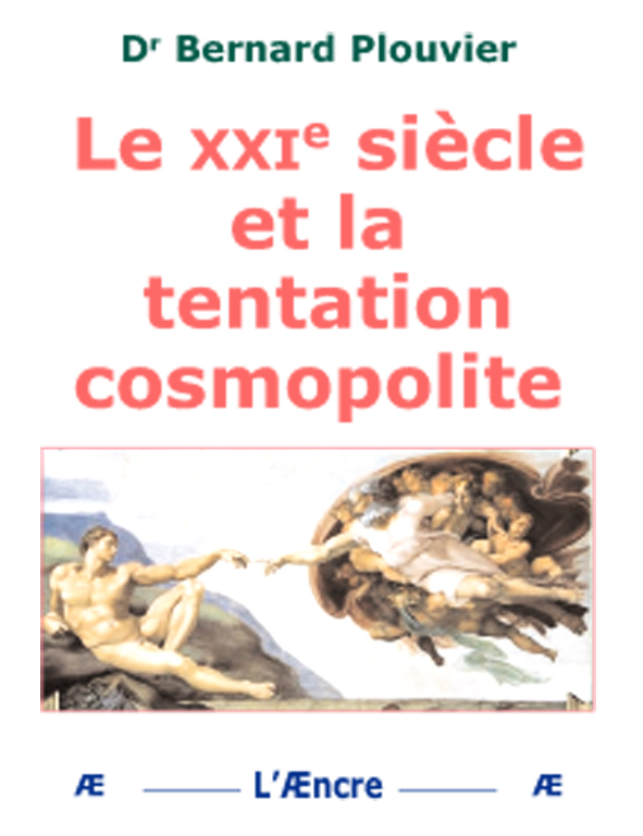 Le XXIe siècle ou la tentation cosmopolite, Bernard Plouvier, Éd. L'Æncre.