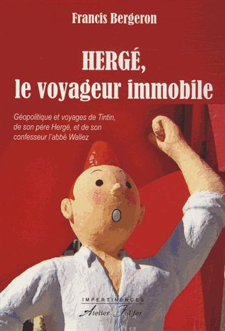 """""""Hergé, le voyageur immobile"""" par Francis Bergeron (Atelier Fol' Fer)."""