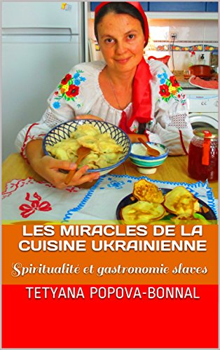 Les Miracles de la Cuisine Ukrainienne de Tetyana Popova-Bonnal  (185 pages, Independently published, 22,16 euros)