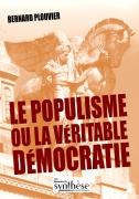 Le populisme ou la véritable démocratie de Bernard Plouvier (Éd. Synthèse, 278 pages, 22 €)