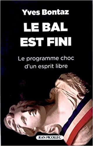 Le Bal est fini. Le programme choc d'un esprit libre, Yves Bontaz, Jean Picollec Éditeur, 150 pages, 14euros.