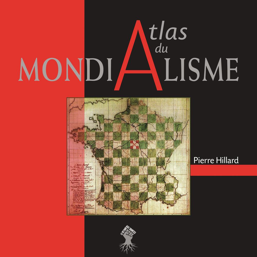 Atlas du mondialisme, Pierre Hillard (Le Retour aux Sources, 312 pages, 45euros).