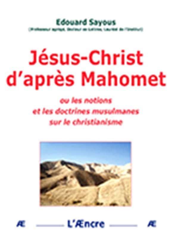 Jésus-Christ d'après Mahomet ou les notions et les doctrines musulmanes sur le christianisme, Édouard Sayous, éditions de L'Æncre.