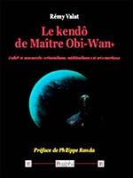 Le kendô de Maître Obi-Wan de Rémy Valat, Éditions Dualpha.