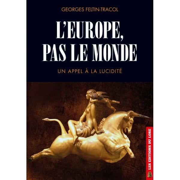 L'Europe, pas le monde de Georges Feltin-Tracol (Éditions du Lore).