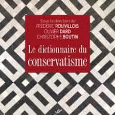 Le dictionnaire du conservatisme (Frédéric Rouvillois).