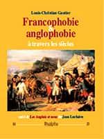 Francophobie & anglophobie à travers les siècles, suivi de Les Anglais et nous de Jean Luchaire, de Louis-Christian Gautier, Éditions Dualpha.