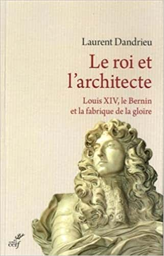 Le roi et l'architecte: Louis XIV, le Bernin et la fabrique de la gloire, Laurent Dandrieu (Cerf, 197 pages).
