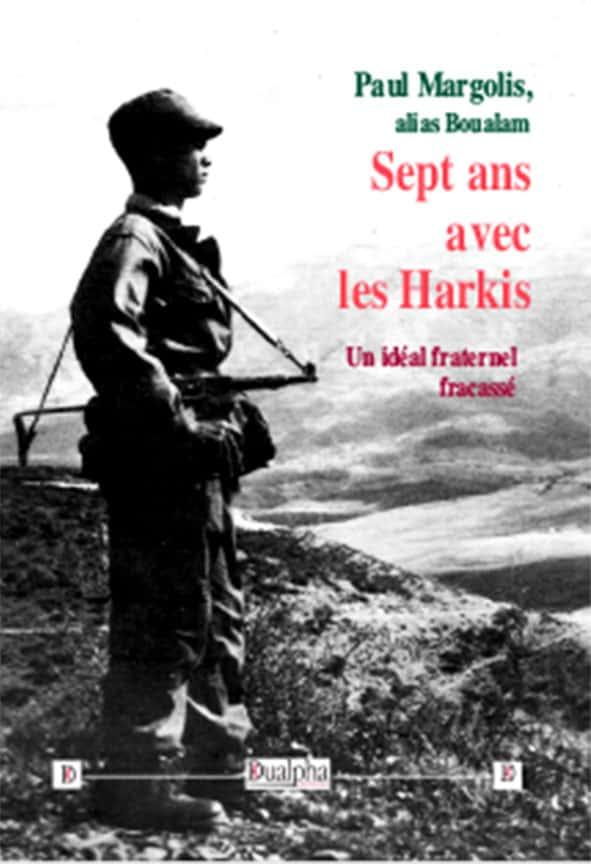 """""""Sept ans avec les Harkis"""" de Paul Margolis, Alias Boualam (Éd. Dualpha)."""