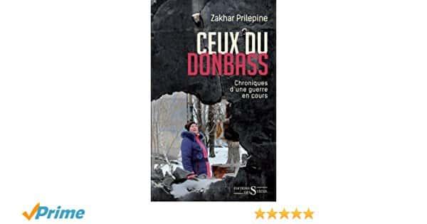 Zakhar Prilepine, préfacé par Monique Slodzian et postfacé par Daria Sinichkina, Ceux du Donbass (Editions des Syrtes).