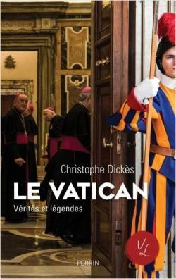 Le Vatican, Vérités et Légendes, Christophe Dickès.