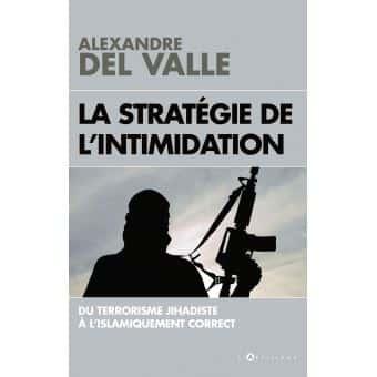 La stratégie de l'intimidation par Alexandre Del Valle (Éd. L'artilleur, 560 pages).