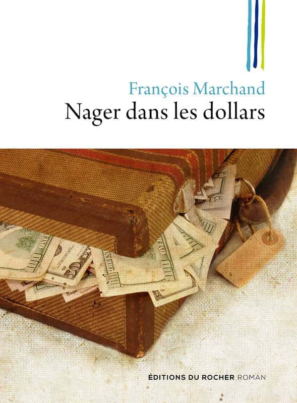 Nager dans les dollars de Francois Marchand (Le Rocher).