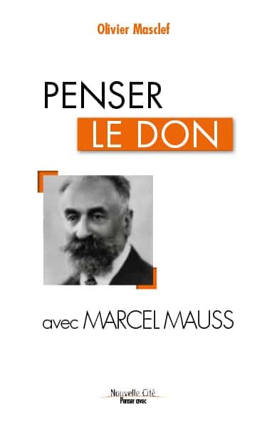 Penser le don avec Marcel Mauss par Olivier Masclef (Nouvelle Cité)