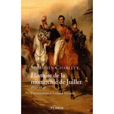 Histoire de la monarchie de Juillet par Sébastien Charléty (Perrin).