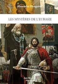 Alexandre Douguine, Les mystères de l'Eurasie (Éditions Ars Magna).