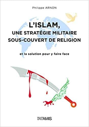 L'islam, une stratégie militaire sous-couvert de religion, Philippe Arnon (Éd.Tatamis).
