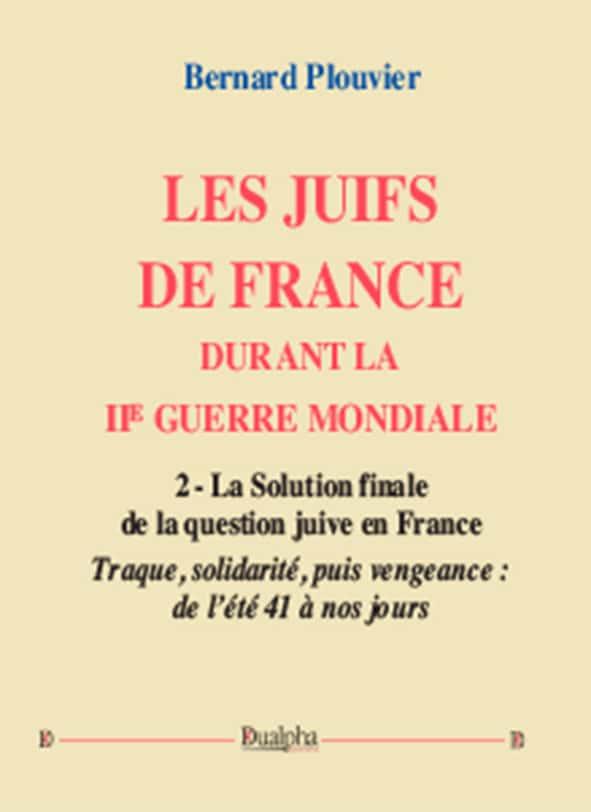 Les Juifs de France durant la IIe Guerre mondiale (volume 2) Bernard Plouvier (Éd. Dualpha).