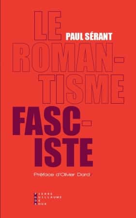 Le Romantisme fasciste de Paul Sérant (Éditions Pierre-Guillaume de Roux).