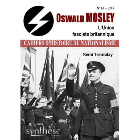 Oswald Mosley. L'Union fasciste britannique, Cahier d'Histoire du nationalisme (n°14), Remi Tremblay, 180 pages, 20 €.
