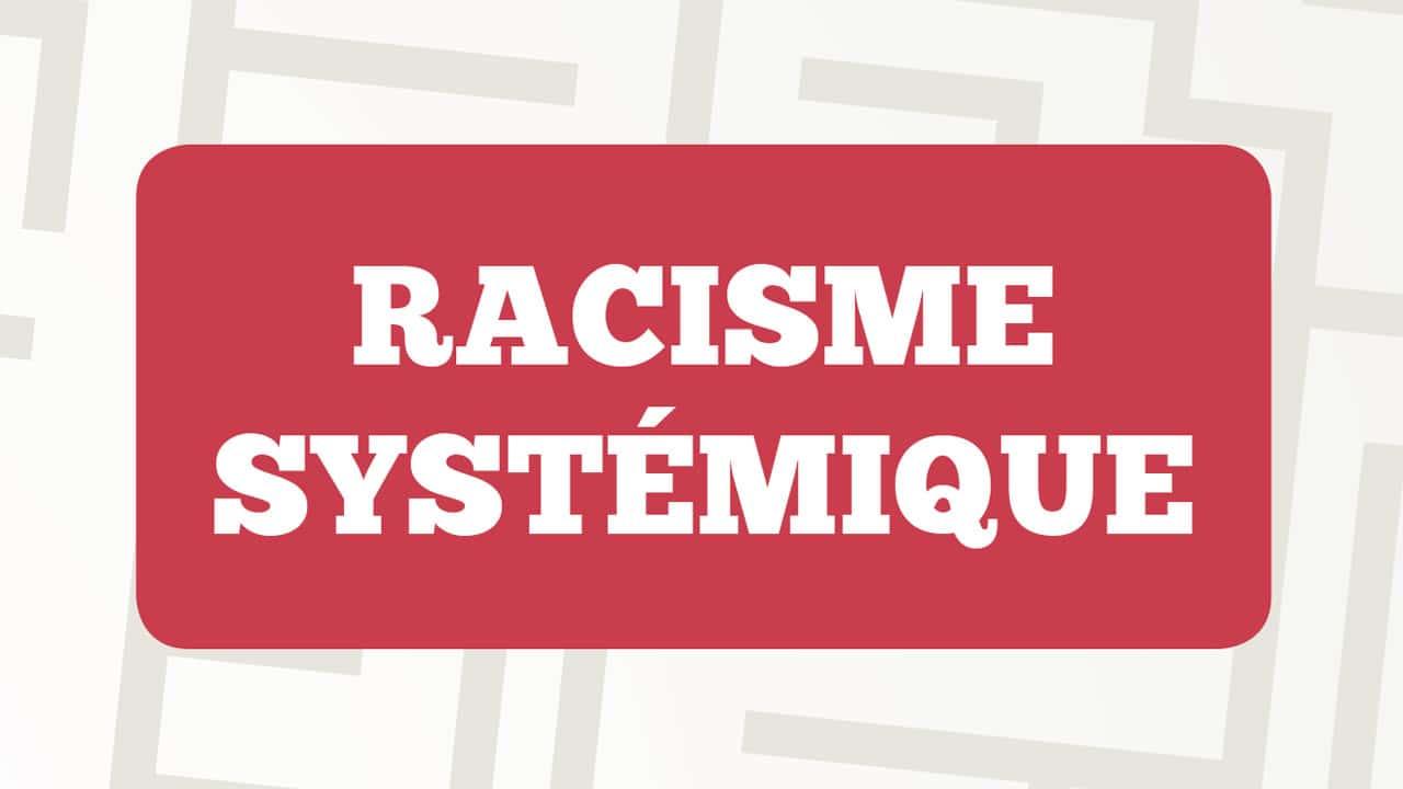 racisme systémique.