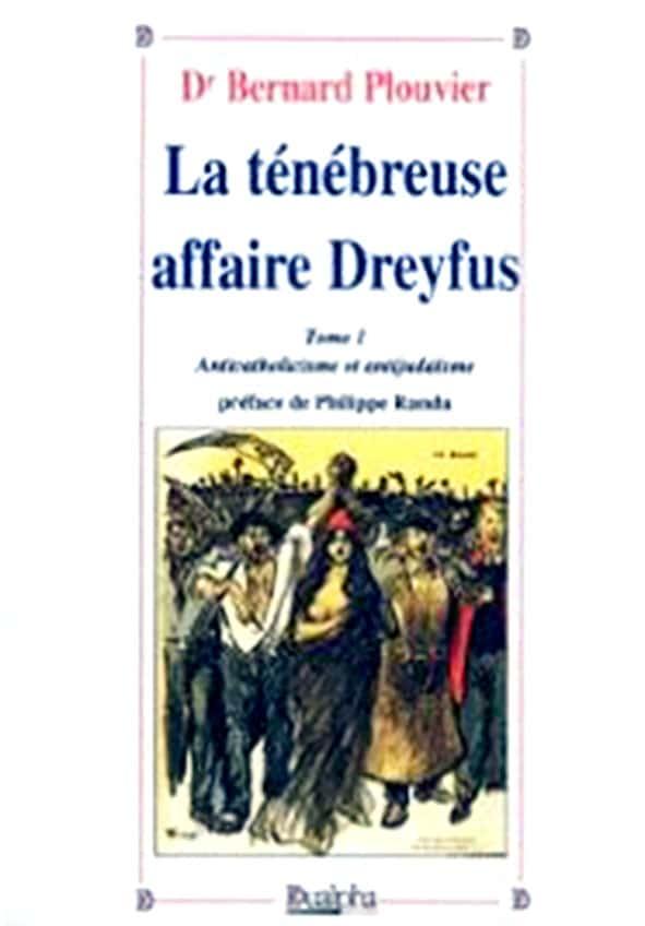 La ténébreuse affaire Dreyfus. Anticatholicisme et antijudaÏsme (Tome 1), Ed. Dualpha.