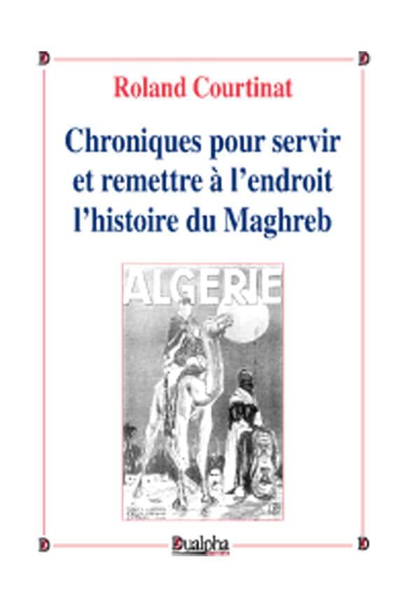 Chroniques pour servir et remettre à l'endroit l'histoire du Maghreb, Roland Courtinat, Éditions Dualpha, collection « Vérités pour l'Histoire », dirigée par Philippe Randa, 586 pages, 45 euros.
