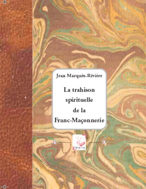 La trahison spirituelle de la Franc-Maçonnerie de Jean Marquès-Rivière (Déterna).