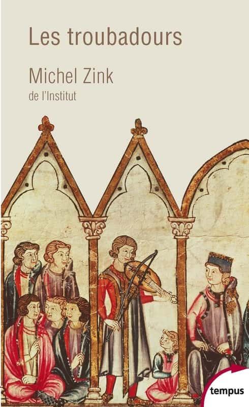 Les troubadours. Une histoire poétique de Michel Zink (Tempus).
