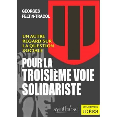 Pour la troisième voie solidariste, Un autre regard sur la question sociale de Georges Feltin-Tracol, Éditions Synthèse nationale.