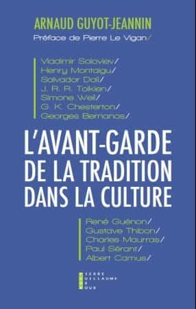 L'AVANT-GARDE DE LA TRADITION DANS LA CULTURE Arnaud Guyot-Jeannin (Éditions Pierre-Guillaume de Roux).