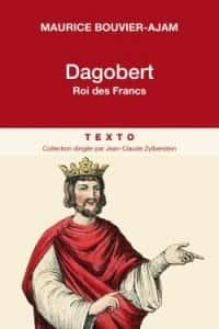 Dagobert par Maurice Bouvier-Ajam ( Tallandier).