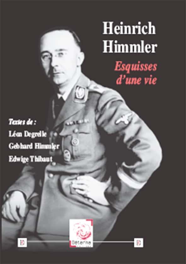"""""""Heinrich Himmler – Esquisses d'une vie"""" : textes de Léon Degrelle, Gebhard Himmler, Edwige Thibaut (Éd. Déterna)."""