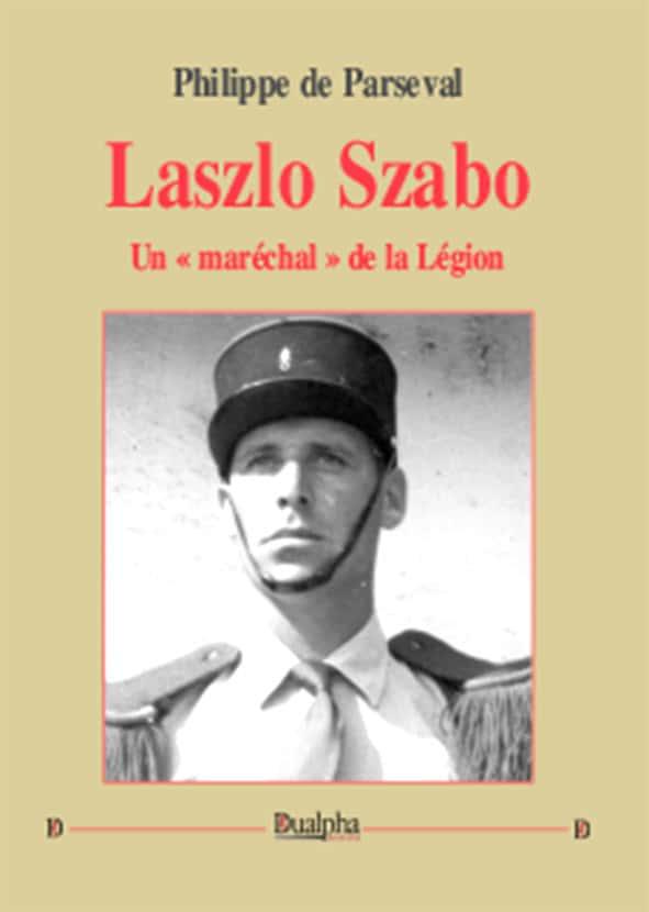 Laszlo Szabo, un « maréchal » de la Légion, Philippe de Parseval éditions Dualpha, collection « Vérités pour l'Histoire ».