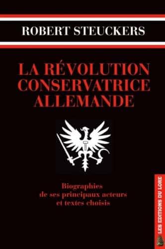 La Révolution conservatrice allemande de Robert Steuckers (éditions du Lore).