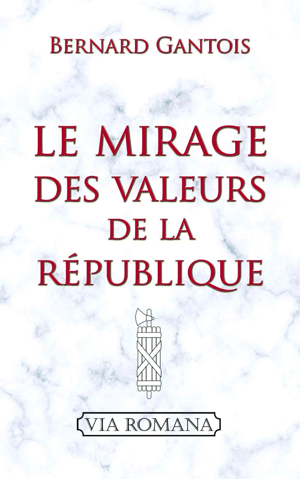 Bernard Gantois, Le mirage des valeurs de la République, Via Romana, 236 pages, 13 euros.