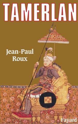 Tamerlan par Jean-Paul Roux (Fayard).